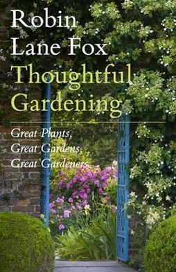 Thoughtful Gardening: Great Plants Great Gardens Great Gardeners