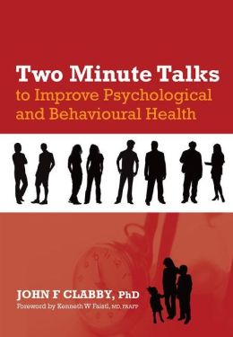 Two Minute Talks to Improve Psychological and Behavioral Health John F. Clabby and Kenneth W., M.D. Faistl