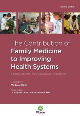 Contribution of Family Medicine to Improving Health Systems: A Guidebook from the World Organization of Family Doctors