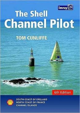 The Shell Channel Pilot: South Coast of England, North Coast of France and the Channel Islands