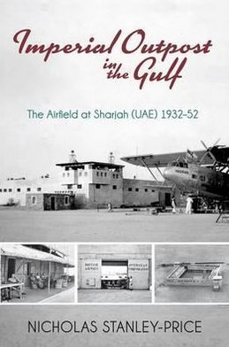 Imperial Outpost in the Gulf: The Airfield at Sharjah (UAE) 1932-1952