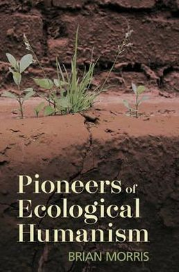 Pioneers of Ecological Humanism