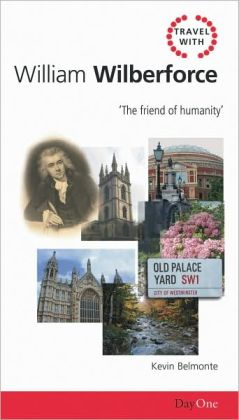 Travel with Wilberforce: The Friend of Humanity