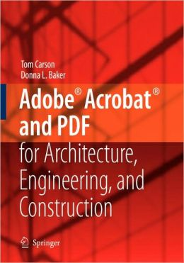 Adobe Acrobat and PDF for Architecture, Engineering, and Construction