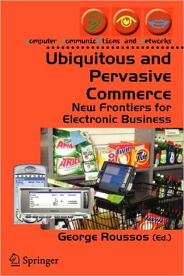 Ubiquitous and Pervasive Commerce: New Frontiers for Electronic Business