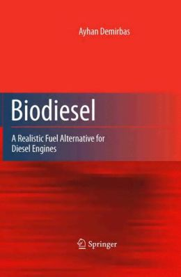 Biodiesel: A Realistic Fuel Alternative for Diesel Engines