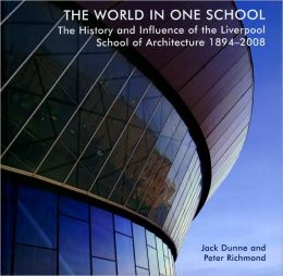 World in One School: The History and Influence of the Liverpool School of Architecture, 1894-2008