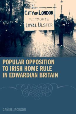 Popular Opposition to Irish Home Rule in Edwardian Britain