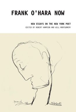 Frank O'Hara Now: New Essays on the New York Poet