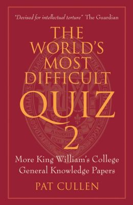 The World's Most Difficult Quiz 2: More King William's College General Knowledge Papers