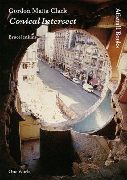 Gordon Matta-Clark: Conical Intersect