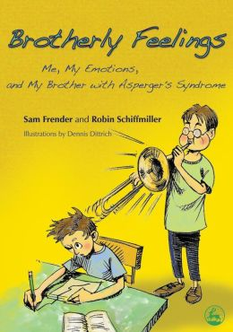 Brotherly Feelings: Me, My Emotions, and My Brother with Asperger's Syndrome