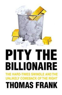 Pity the Billionaire: The Unlikely Resurgence of the American Right