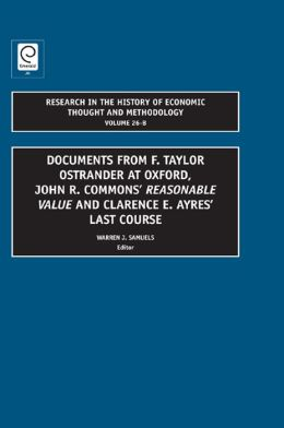 Research in the History of Economic Thought and Methodology : Documents from F. Taylor Ostrander at Oxford, John R. Commons' Reasonable Value and Clarence E. Ayres Last Course
