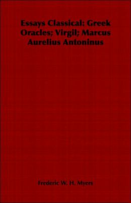 Essays Classical: Greek Oracles; Virgil; Marcus Aurelius Antoninus