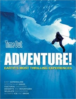 Time Out Adventure!: Earth's Most Thrilling Experiences