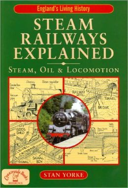 Steam Railways Explained: Steam, Oil and Locomotion
