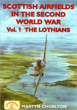 Scottish Airfields in the Second World War: The Lothians