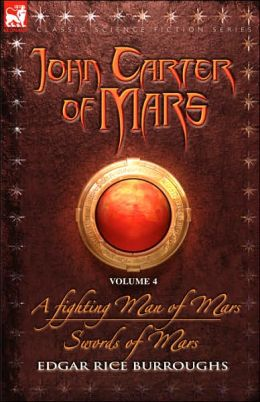 John Carter of Mars Volume 4: A Fighting Man of Mars and Swords of Mars