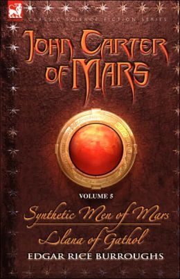 John Carter of Mars, Volume 5: Synthetic Men of Mars and Llana of Gathol