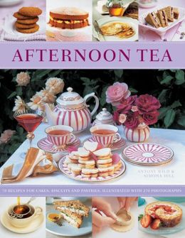 Afternoon Tea: 70 Recipes For Cakes, Biscuits And Pastries, Illustrated With 170 Photographs