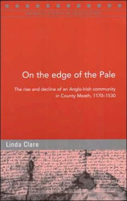 On the Edge of the Pale: The Rise and Decline of an Anglo-Irish Community in Co. Meath, 1170-1530