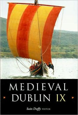 Medieval Dublin IX: Proceedings of the Friends of Medieval Dublin Symposium 2007