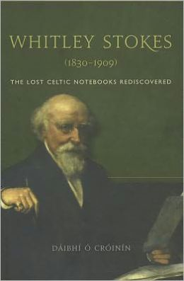 Whitley Stokes (1830-1909): The Lost Celtic Notebooks Rediscovered