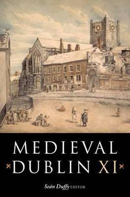Medieval Dublin XI: Proceedings of the Friends of Medieval Dublin Symposium 2009