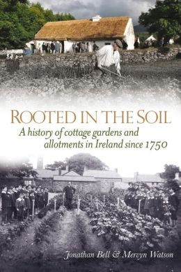 Rooted in the Soil: A History of Cottage Gardens and Allotments in Ireland since 1750