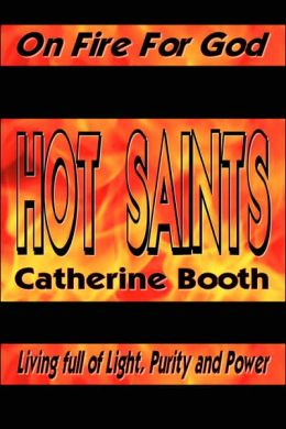Hot Saints - on Fire for God Living Full of Light, Purity and Power