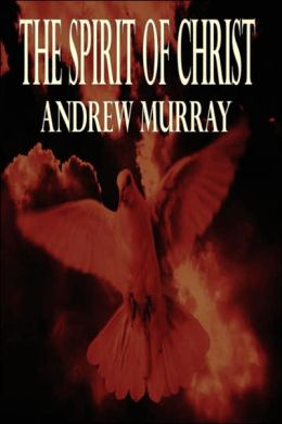 The Spirit Of Christ (Andrew Murray Christian Classics)