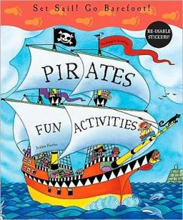 Pirates Fun Activities: Set Sail! Go Barefoot! [With Reusable Stickers]