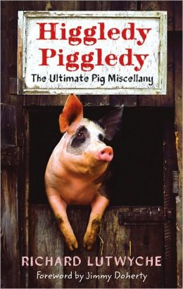 Higgledy Piggledy: The Ultimate Pig Miscellany