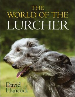 The World of the Lurcher: Their Blood, Their Breeding and Their Function