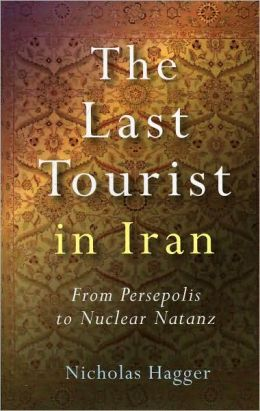 Last Tourist in Iran: From Persepolis to Nuclear Natanz