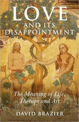 Love and Its Disappointment: The Meaning of Life, Therapy and Art