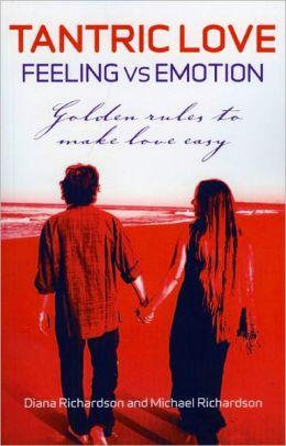 Tantric Love: Feeling vs Emotion: Golden Rules to Make Love Easy