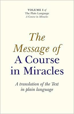 The Message of A Course In Miracles: A Translation of the Text in Plain Language Elizabeth Cronkhite