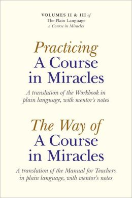 Practicing a Course in Miracles: A translation of the Workbook in plain language and with mentoring notes