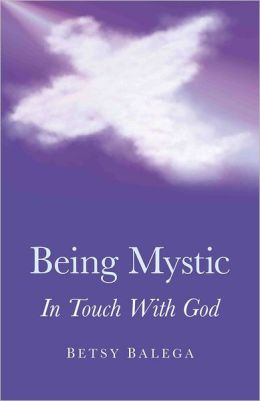 Being Mystic: In Touch With God