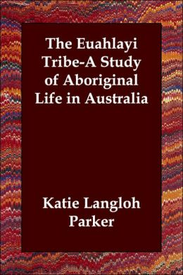 The Euahlayi Tribe-A Study of Aboriginal Life in Australia