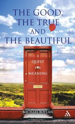 Good, the True and the Beautiful: A Quest for Meaning