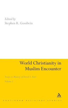 World Christianity in Muslim Encounter, Volume 2: Essays in Memory of David A. Kerr