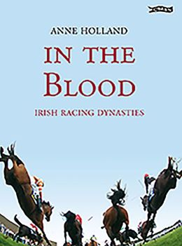 In the Blood: Irish Racing Dynasties