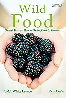 Wild Food: Nature's Harvest: How to Gather, Cook & Preserve