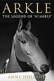Book Cover Image. Title: Arkle:  The Legend of 'Himself', Author: Anne Holland