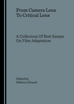 From Camera Lens To Critical Lens: A Collection Of Best Essays On Film Adaptation
