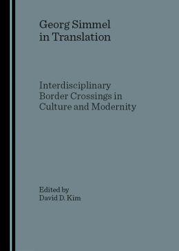 Georg Simmel in Translation: Interdisciplinary Border Crossings in Culture and Modernity