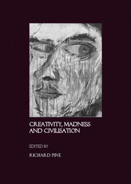 Creativity, Madness and Civilisation